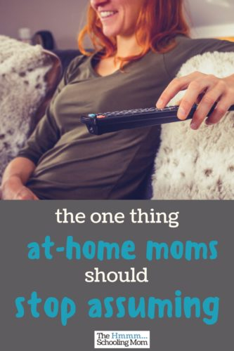 Ready to go off at someone for so blatantly supposing that you do nothing all day? Here's why at-home moms should maybe stop freaking out about this.