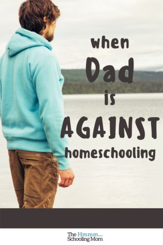 So you think it's a good idea to homeschool, but Dad isn't on board AT ALL? Here are a few suggestions about how to navigate this common situation.