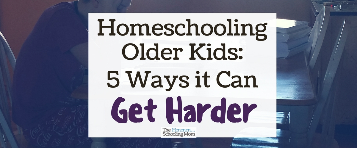 Homeschooling Older Kids: 5 Ways it Can Get Harder