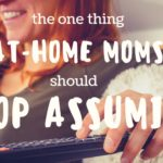 The One Thing At-Home Moms Should Stop Assuming