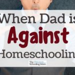 When Dad is Against Homeschooling