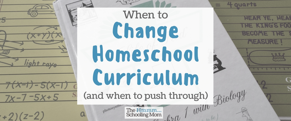 When to Change Homeschool Curriculum, and When to Push Through