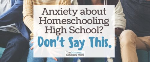 It's common to have anxiety about homeschooling high school. But let's make sure we're not nervous about the high school years for the wrong reason.