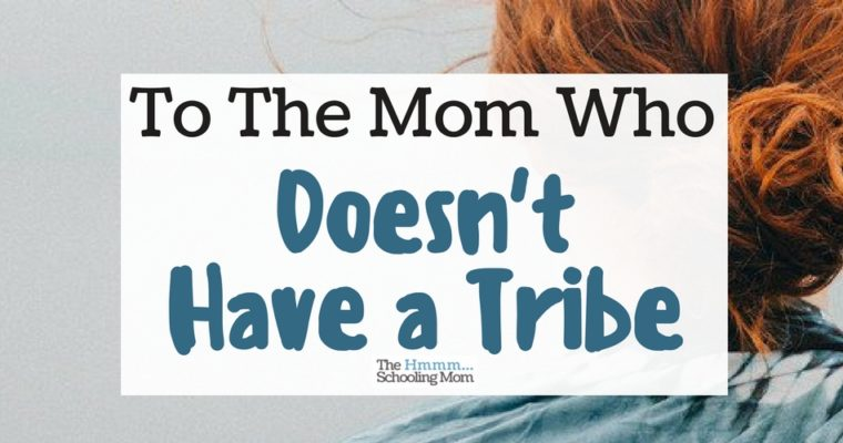 To the Mom Who Doesn't Have a Tribe