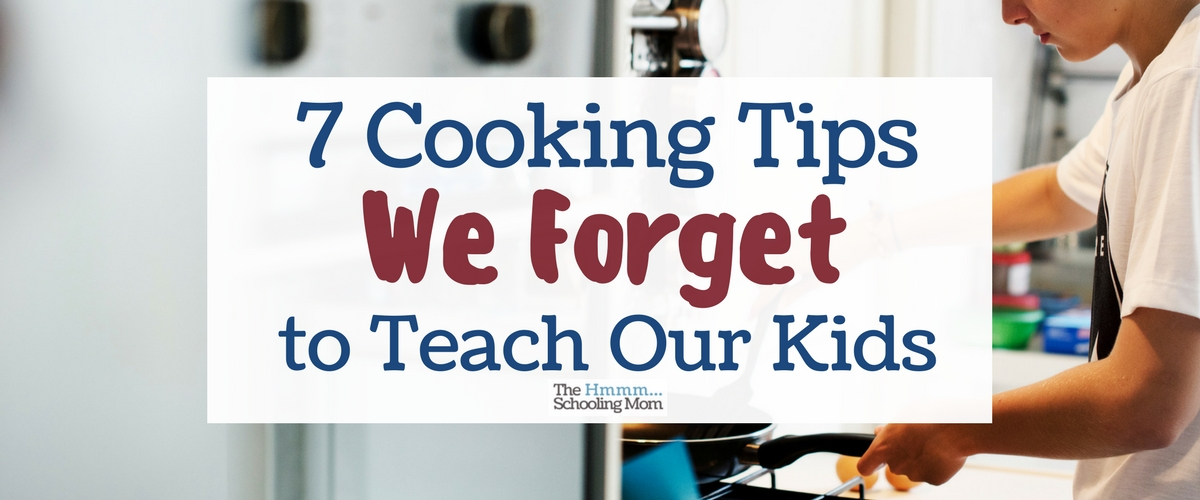 Teach Kids to Cook: 7 Cooking Tips You Forget