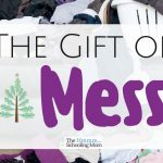 The Gift of Mess