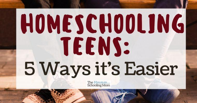Homeschooling Teens: 5 Ways It's Easier