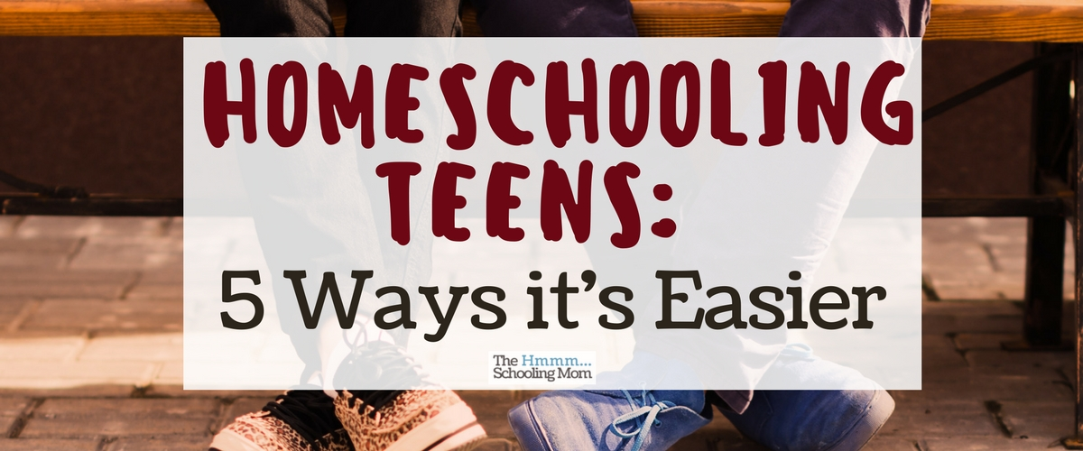 Homeschooling Teens: 5 Ways It's Easier