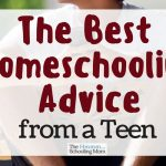 The Best Homeschooling Advice from a Teen