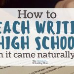 How to teach writing to high schoolers…when it came naturally to you