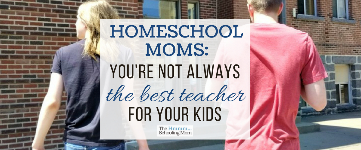Homeschool Moms: You are Not Always the Best Teacher for Your Kid