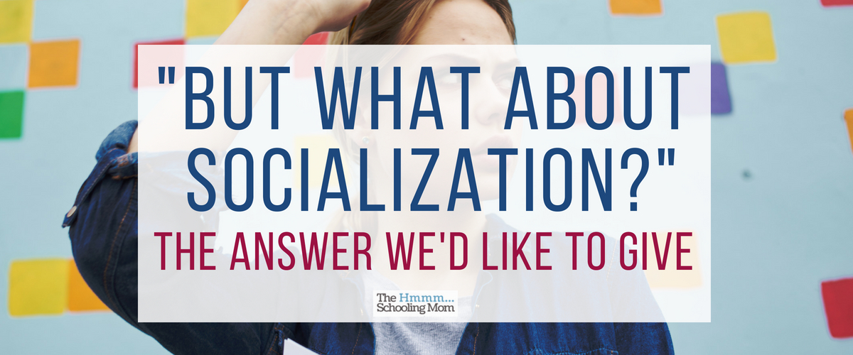 What about socialization? The answer we'd LIKE to give…