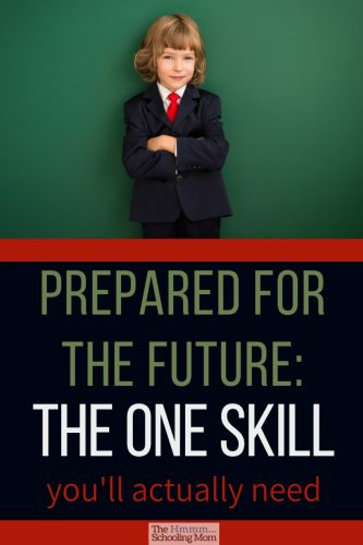 As kids near the end of the homeschooling journey, there is a lot of talk about ensuring they're prepared for the future. Let's discuss what that means, and why I think as homeschoolers, we've got a good grasp on the most important skill they'll actually need.