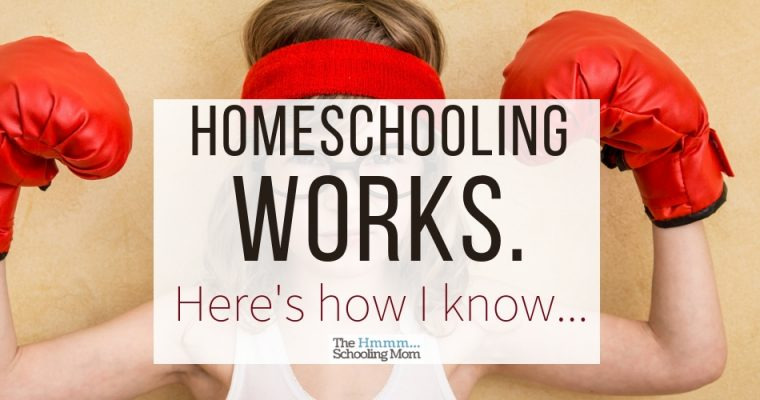 Homeschooling works. Here's how I know.